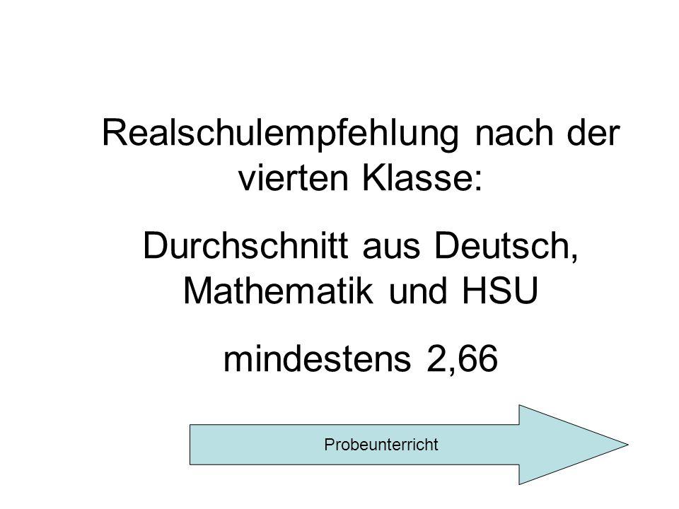Realschulempfehlung nach der vierten Klasse: Durchschnitt aus Deutsch, Mathematik und HSU mindestens 2,66 Probeunterricht
