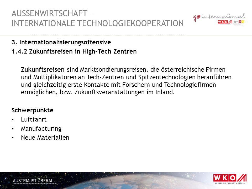 3. Internationalisierungsoffensive 1.4.2 Zukunftsreisen in High-Tech Zentren Zukunftsreisen sind Marktsondierungsreisen, die österreichische Firmen un