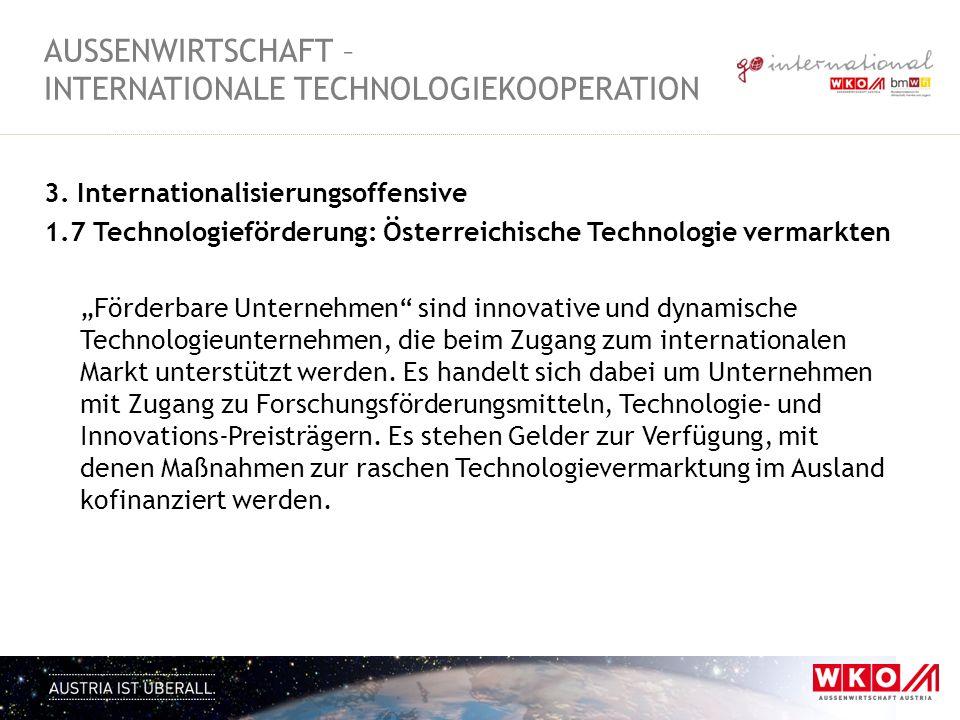 3. Internationalisierungsoffensive 1.7 Technologieförderung: Österreichische Technologie vermarkten Förderbare Unternehmen sind innovative und dynamis