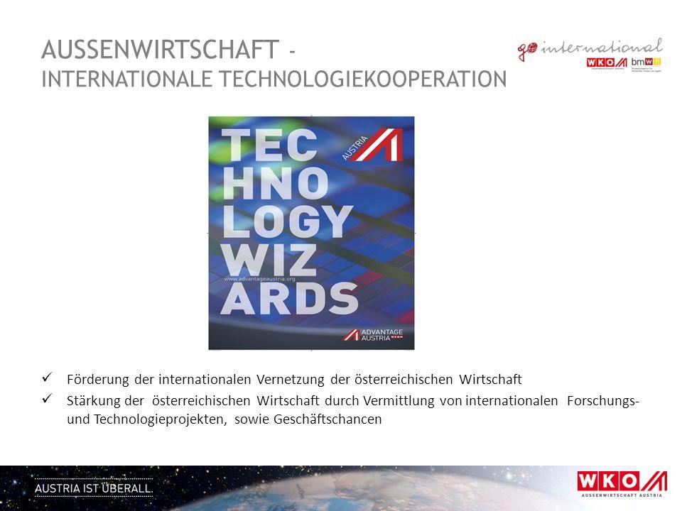 AUSSENWIRTSCHAFT - INTERNATIONALE TECHNOLOGIEKOOPERATION Ziele Förderung der internationalen Vernetzung der österreichischen Wirtschaft Stärkung der ö