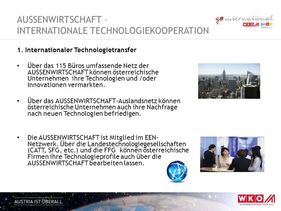 1. Internationaler Technologietransfer Über das 115 Büros umfassende Netz der AUSSENWIRTSCHAFT können österreichische Unternehmen ihre Technologien un