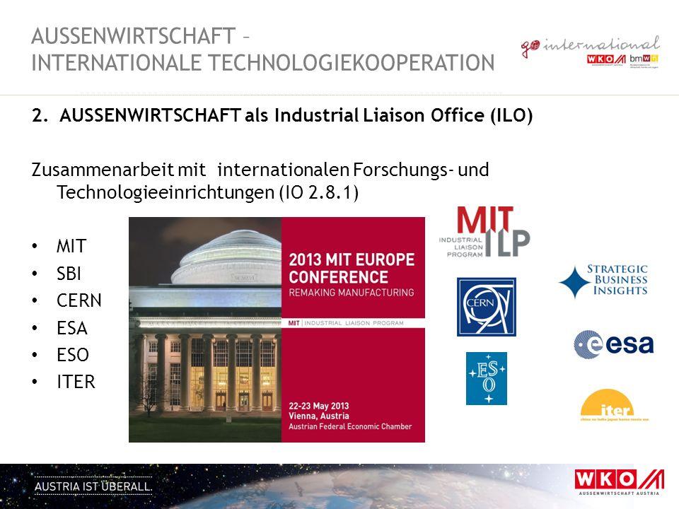 2. AUSSENWIRTSCHAFT als Industrial Liaison Office (ILO) Zusammenarbeit mit internationalen Forschungs- und Technologieeinrichtungen (IO 2.8.1) MIT SBI