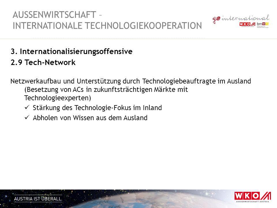 3. Internationalisierungsoffensive 2.9 Tech-Network Netzwerkaufbau und Unterstützung durch Technologiebeauftragte im Ausland (Besetzung von ACs in zuk