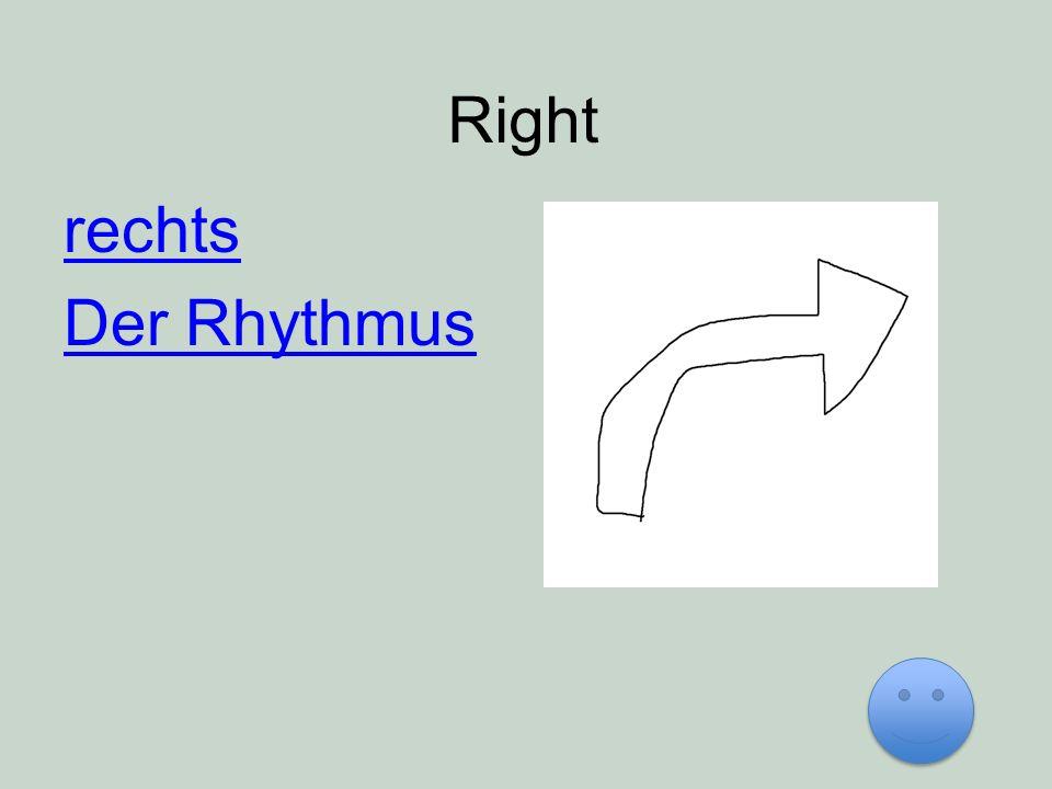 Right rechts Der Rhythmus