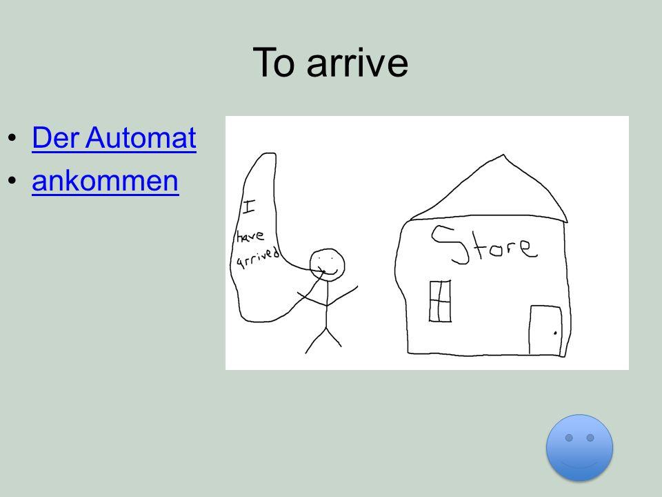 To arrive Der Automat ankommen
