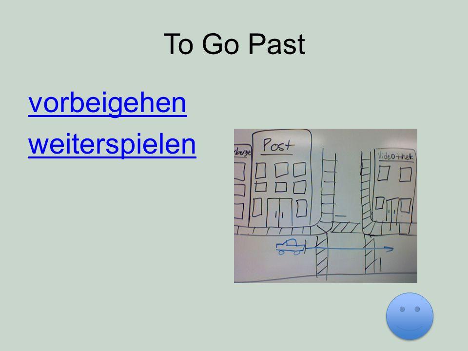 To Go Past vorbeigehen weiterspielen