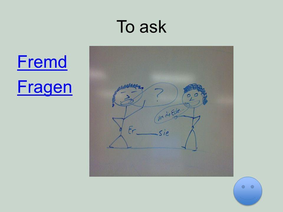 To ask Fremd Fragen
