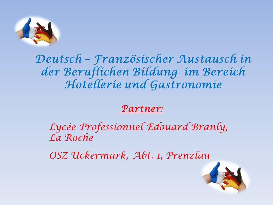 Deutsch – Französischer Austausch in der Beruflichen Bildung im Bereich Hotellerie und Gastronomie Partner: Lycée Professionnel Edouard Branly, La Roche OSZ Uckermark, Abt.