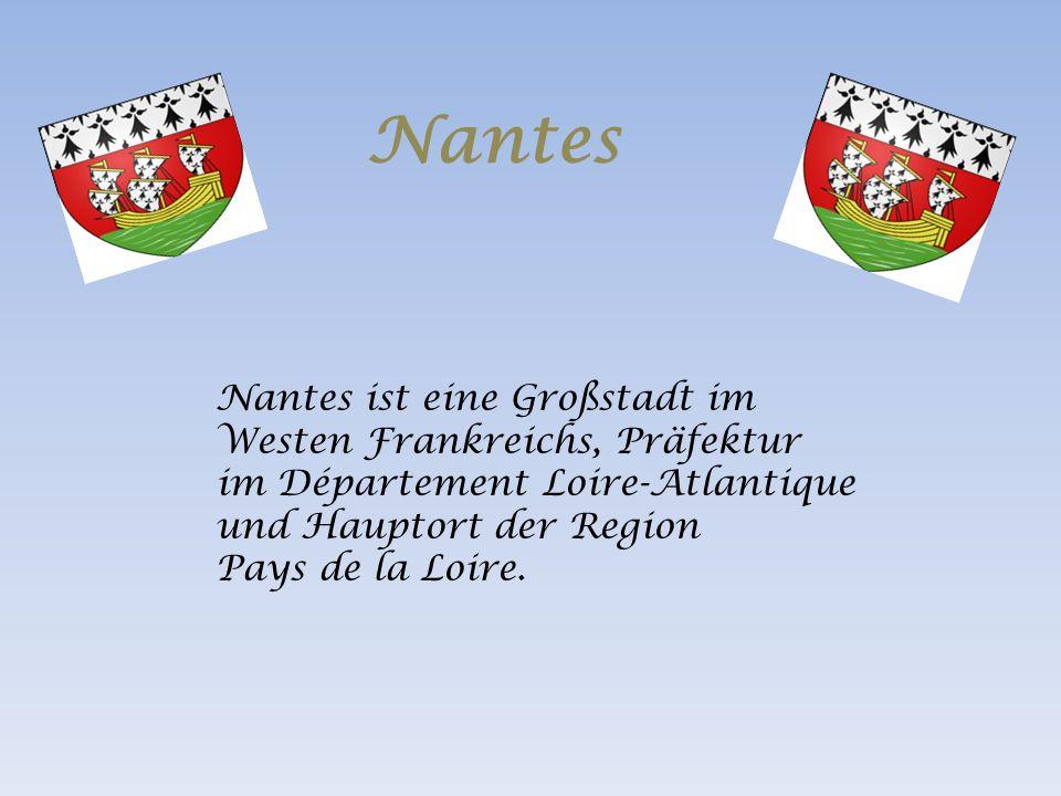 Nantes Nantes ist eine Großstadt im Westen Frankreichs, Präfektur im Département Loire-Atlantique und Hauptort der Region Pays de la Loire.