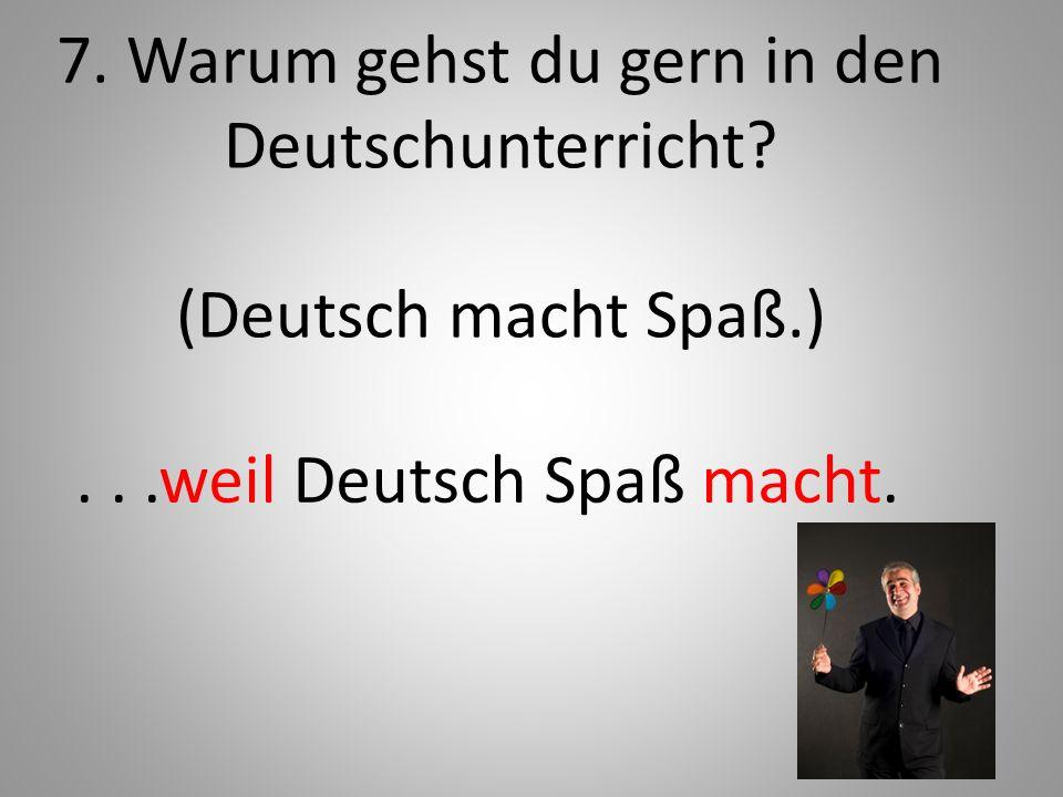 8. Warum lernst du kein Spanisch? (--Mach einen Komparativ-Satz!)...weil Deutsch besser ist !