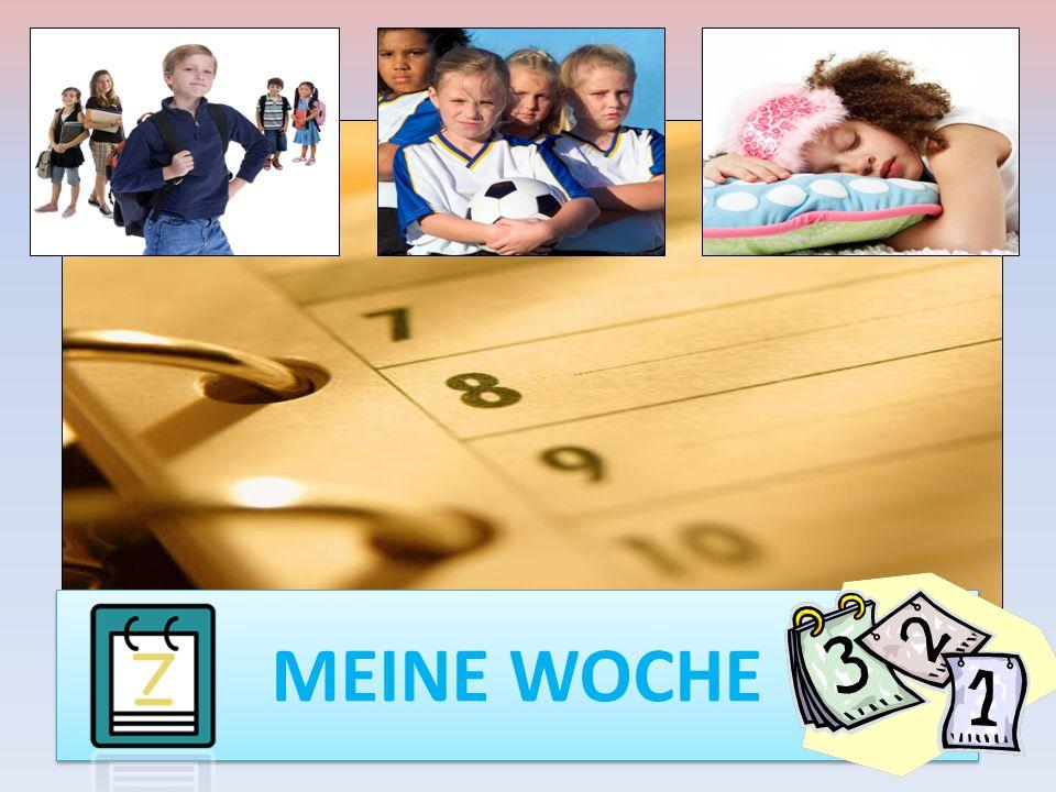 DER SCHULTAG (IN DER SCHULE) DER SCHULTAG (IN DER SCHULE) DAS WOCHENENDE (AM WOCHENENDE) DAS WOCHENENDE (AM WOCHENENDE) DIE WOCHE