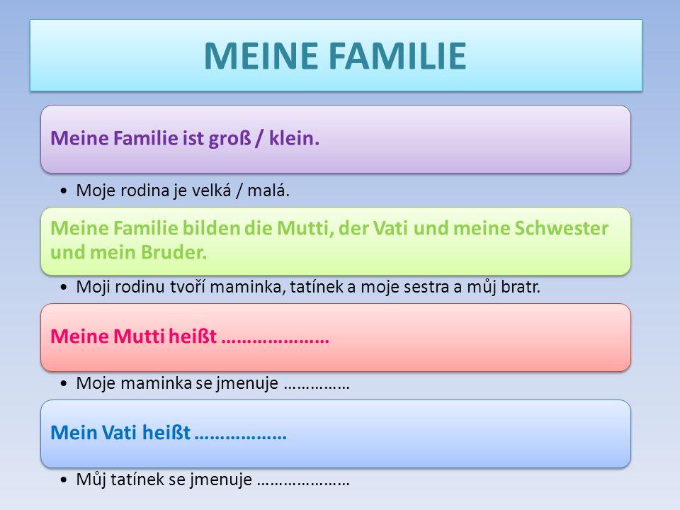 MEINE FAMILIE Meine Familie ist groß / klein. Moje rodina je velká / malá. Meine Familie bilden die Mutti, der Vati und meine Schwester und mein Brude