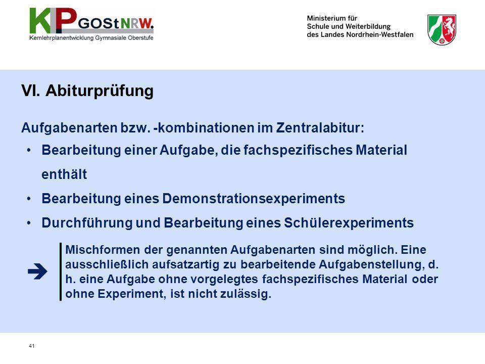 VI. Abiturprüfung Aufgabenarten bzw. -kombinationen im Zentralabitur: Bearbeitung einer Aufgabe, die fachspezifisches Material enthält Bearbeitung ein