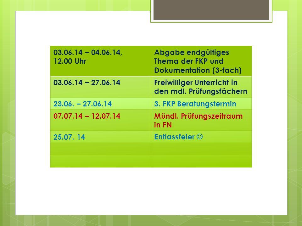 03.06.14 – 04.06.14, 12.00 Uhr Abgabe endgültiges Thema der FKP und Dokumentation (3-fach) 03.06.14 – 27.06.14Freiwilliger Unterricht in den mdl.
