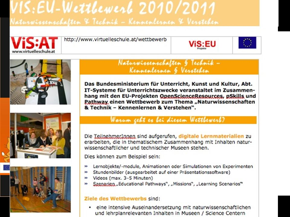9 von 10 ViS:AT Abteilung IT/3, IT – Systeme für Unterrichtszwecke ViS:AT   Learning Scenarios and Guides Learning scenarios and materials are developed in the projects The scenarios are developed in English and in German and are pedagogically based All materials have guides to assist teachers in using the material in the classroom The Ministry sponsors national events to promote excellence in learning and technology