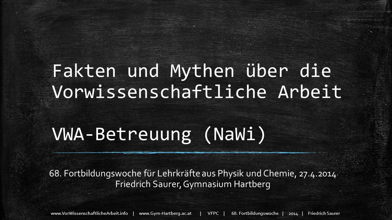 www.VorWissenschaftlicheArbeit.info | www.Gym-Hartberg.ac.at | VFPC | 68. Fortbildungswoche | 2014 | Friedrich Saurer Fakten und Mythen über die Vorwi