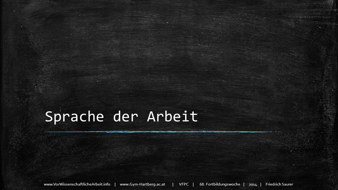 www.VorWissenschaftlicheArbeit.info | www.Gym-Hartberg.ac.at | VFPC | 68. Fortbildungswoche | 2014 | Friedrich Saurer Sprache der Arbeit