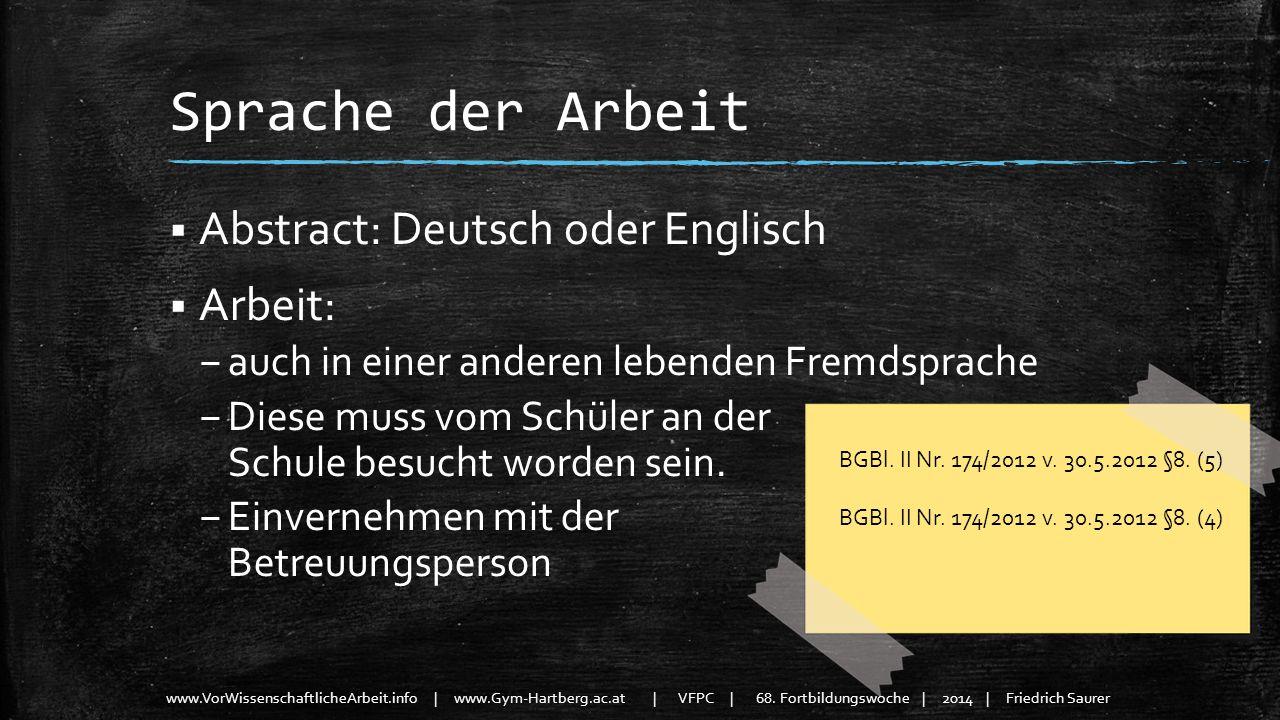 www.VorWissenschaftlicheArbeit.info | www.Gym-Hartberg.ac.at | VFPC | 68. Fortbildungswoche | 2014 | Friedrich Saurer Sprache der Arbeit Abstract: Deu