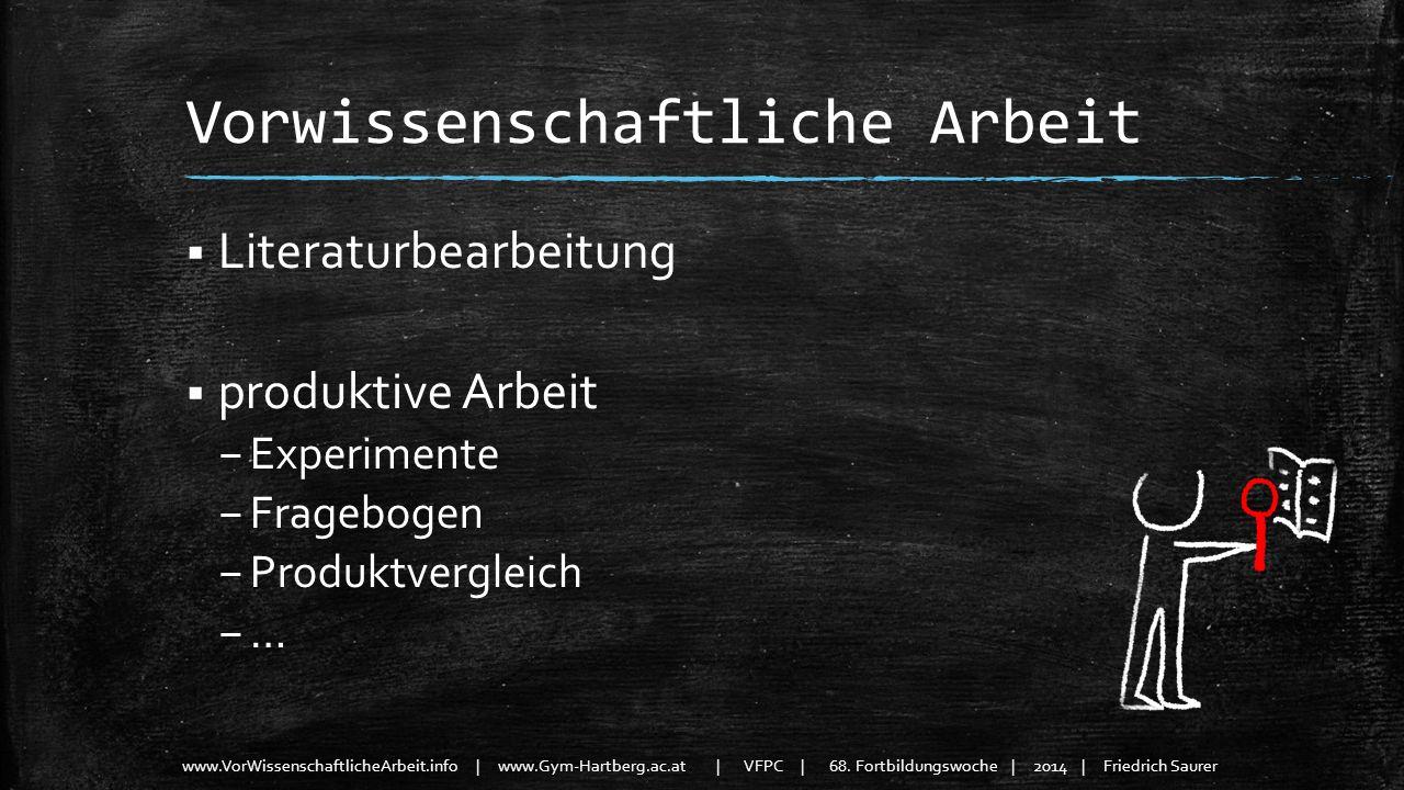 www.VorWissenschaftlicheArbeit.info | www.Gym-Hartberg.ac.at | VFPC | 68. Fortbildungswoche | 2014 | Friedrich Saurer Vorwissenschaftliche Arbeit Lite