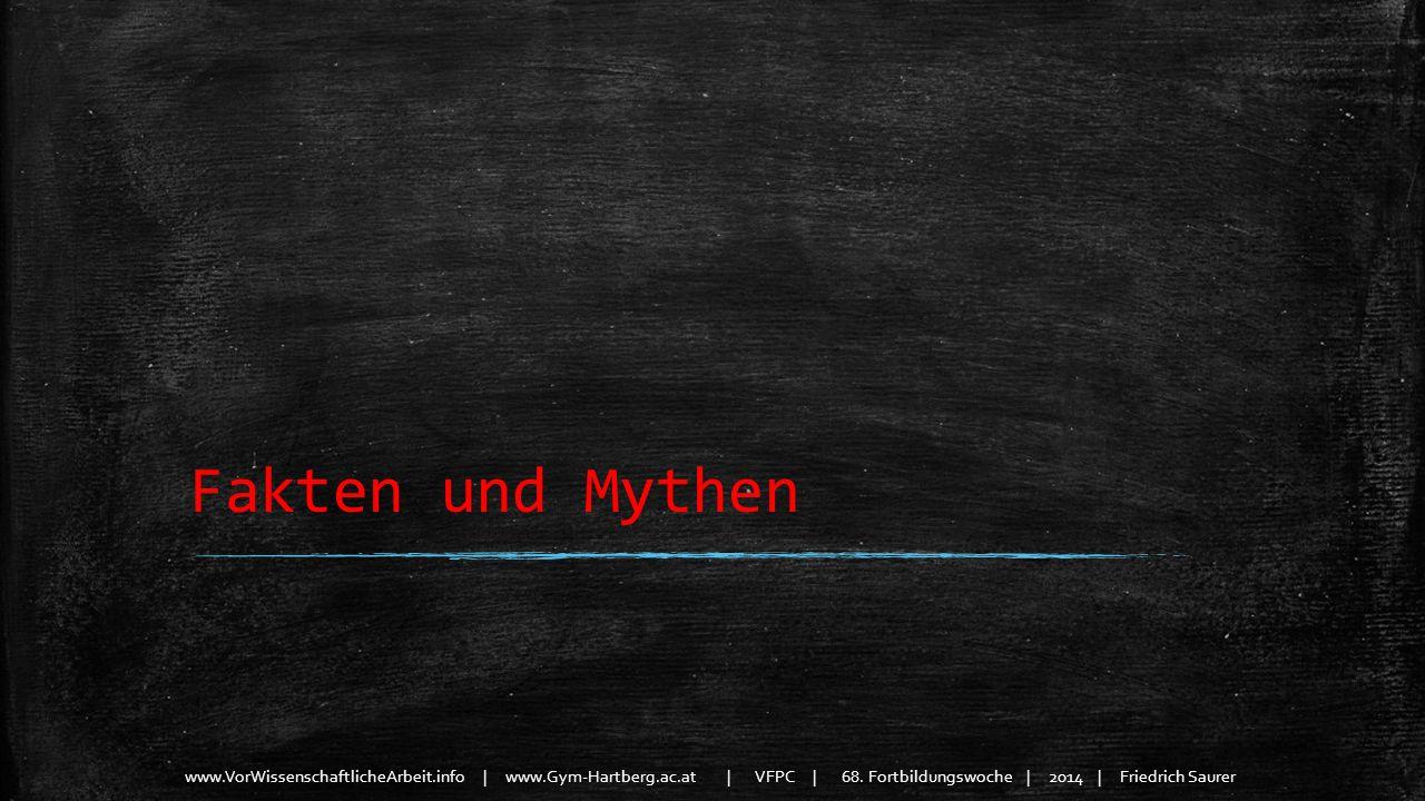 www.VorWissenschaftlicheArbeit.info | www.Gym-Hartberg.ac.at | VFPC | 68. Fortbildungswoche | 2014 | Friedrich Saurer Fakten und Mythen