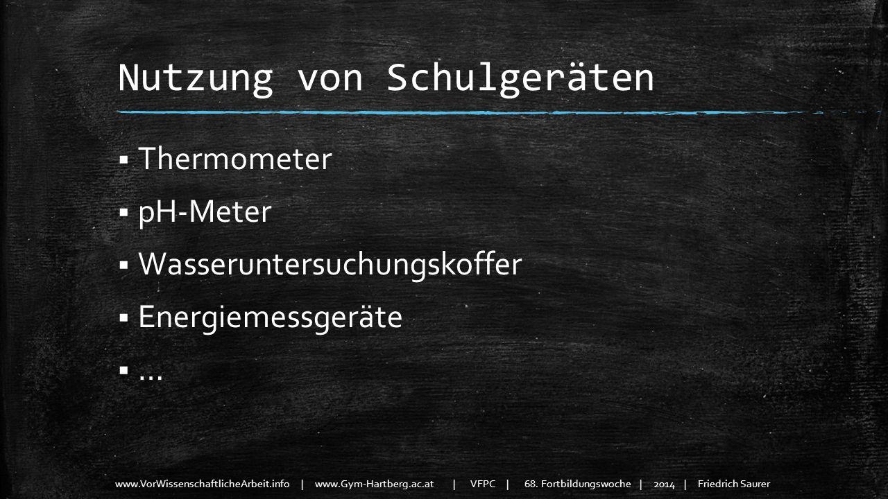 www.VorWissenschaftlicheArbeit.info | www.Gym-Hartberg.ac.at | VFPC | 68. Fortbildungswoche | 2014 | Friedrich Saurer Nutzung von Schulgeräten Thermom