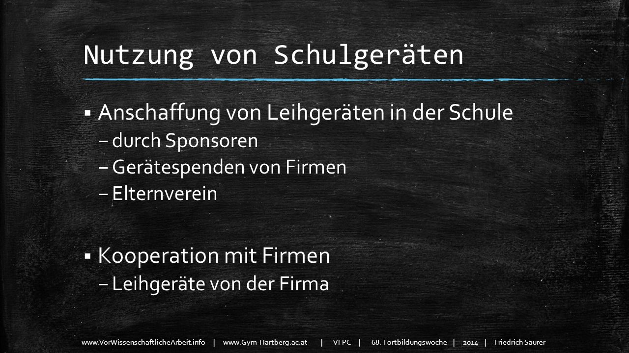 www.VorWissenschaftlicheArbeit.info | www.Gym-Hartberg.ac.at | VFPC | 68. Fortbildungswoche | 2014 | Friedrich Saurer Nutzung von Schulgeräten Anschaf
