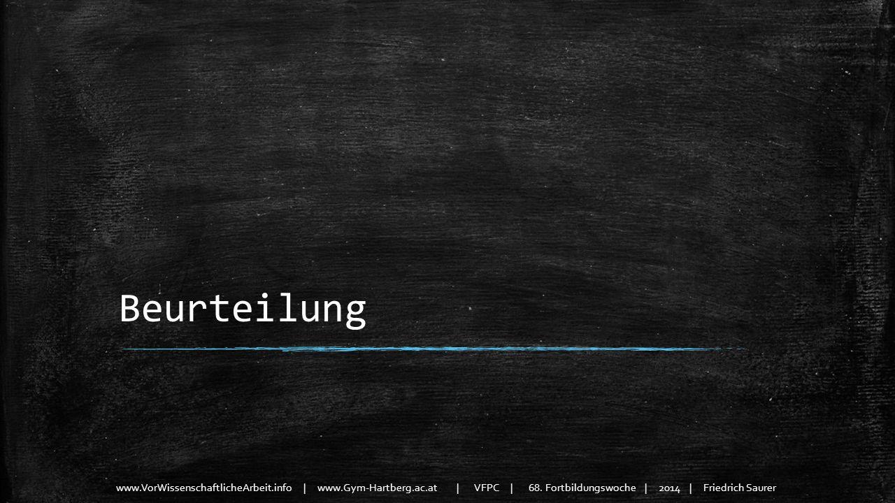 www.VorWissenschaftlicheArbeit.info | www.Gym-Hartberg.ac.at | VFPC | 68. Fortbildungswoche | 2014 | Friedrich Saurer Beurteilung
