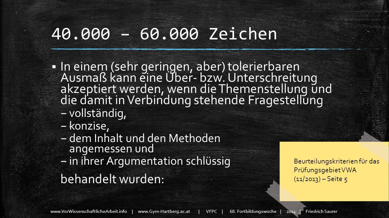www.VorWissenschaftlicheArbeit.info | www.Gym-Hartberg.ac.at | VFPC | 68. Fortbildungswoche | 2014 | Friedrich Saurer 40.000 – 60.000 Zeichen In einem