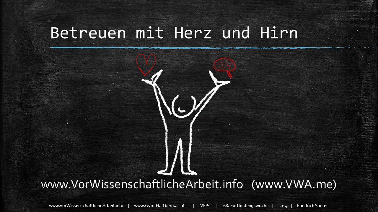 www.VorWissenschaftlicheArbeit.info | www.Gym-Hartberg.ac.at | VFPC | 68. Fortbildungswoche | 2014 | Friedrich Saurer Betreuen mit Herz und Hirn www.V