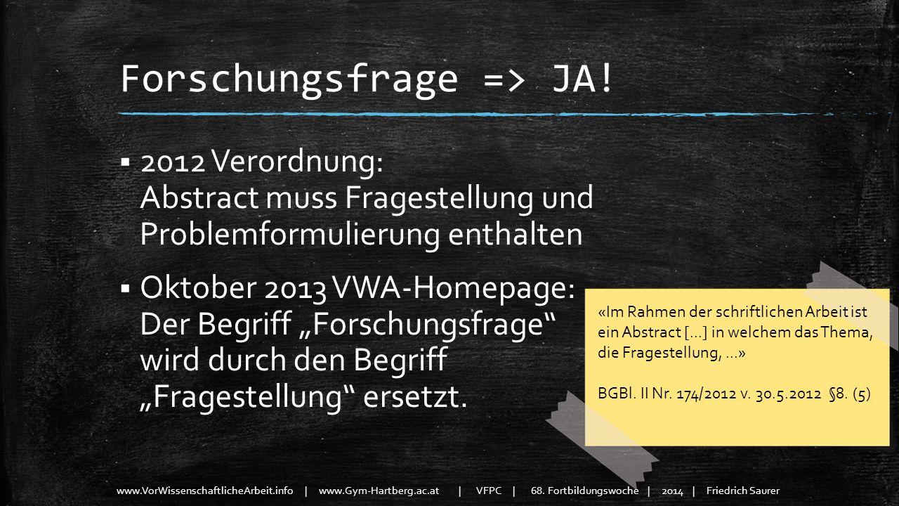 www.VorWissenschaftlicheArbeit.info | www.Gym-Hartberg.ac.at | VFPC | 68. Fortbildungswoche | 2014 | Friedrich Saurer Forschungsfrage => JA! 2012 Vero