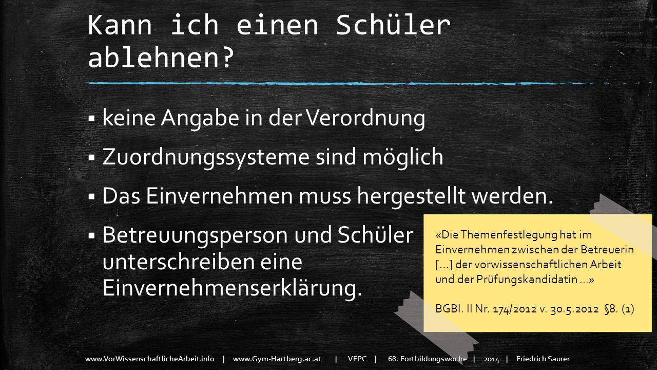 www.VorWissenschaftlicheArbeit.info | www.Gym-Hartberg.ac.at | VFPC | 68. Fortbildungswoche | 2014 | Friedrich Saurer Kann ich einen Schüler ablehnen?