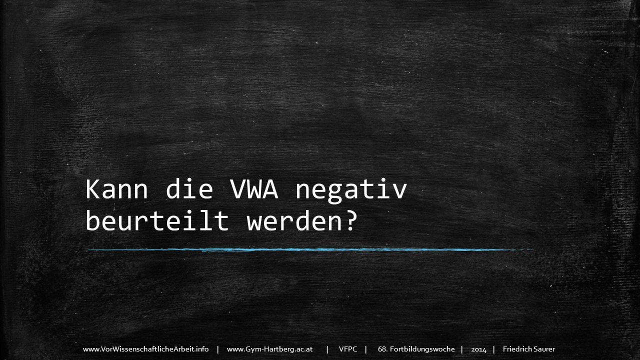 www.VorWissenschaftlicheArbeit.info | www.Gym-Hartberg.ac.at | VFPC | 68. Fortbildungswoche | 2014 | Friedrich Saurer Kann die VWA negativ beurteilt w