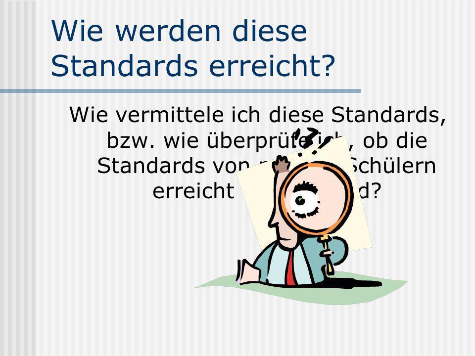 Wie werden diese Standards erreicht.Wie vermittele ich diese Standards, bzw.