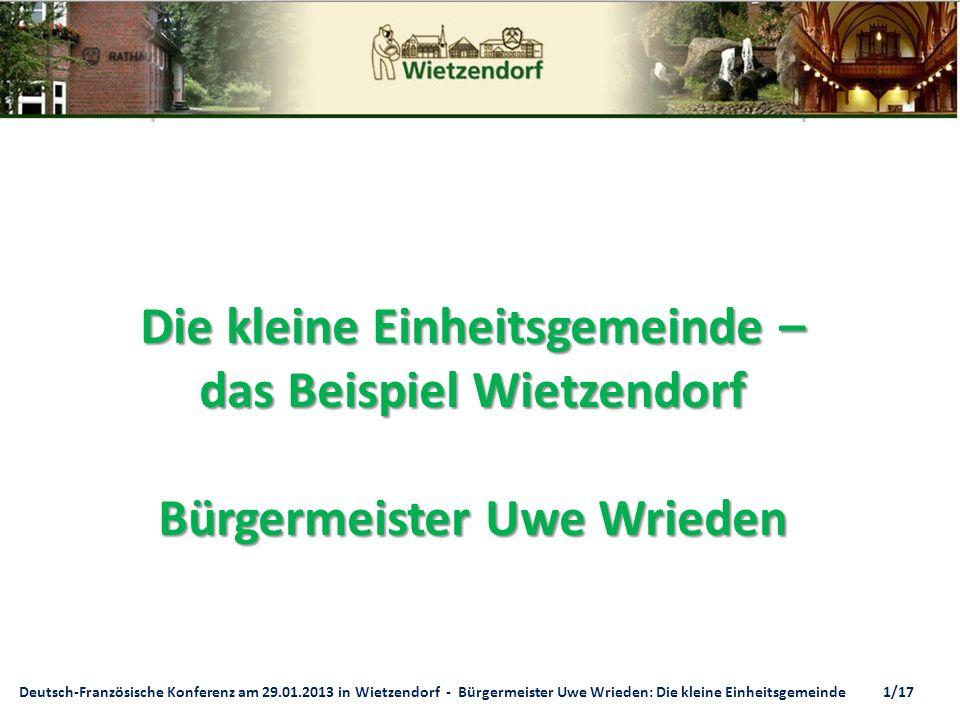 Deutsch-Französische Konferenz am 29.01.2013 in Wietzendorf - Bürgermeister Uwe Wrieden: Die kleine Einheitsgemeinde 1/17 Die kleine Einheitsgemeinde – das Beispiel Wietzendorf Bürgermeister Uwe Wrieden