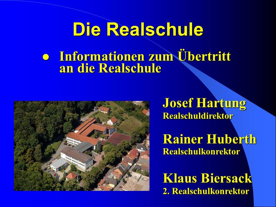 Die Realschule l Informationen zum Übertritt an die Realschule Josef Hartung Realschuldirektor l Rainer Huberth l Realschulkonrektor l Klaus Biersack