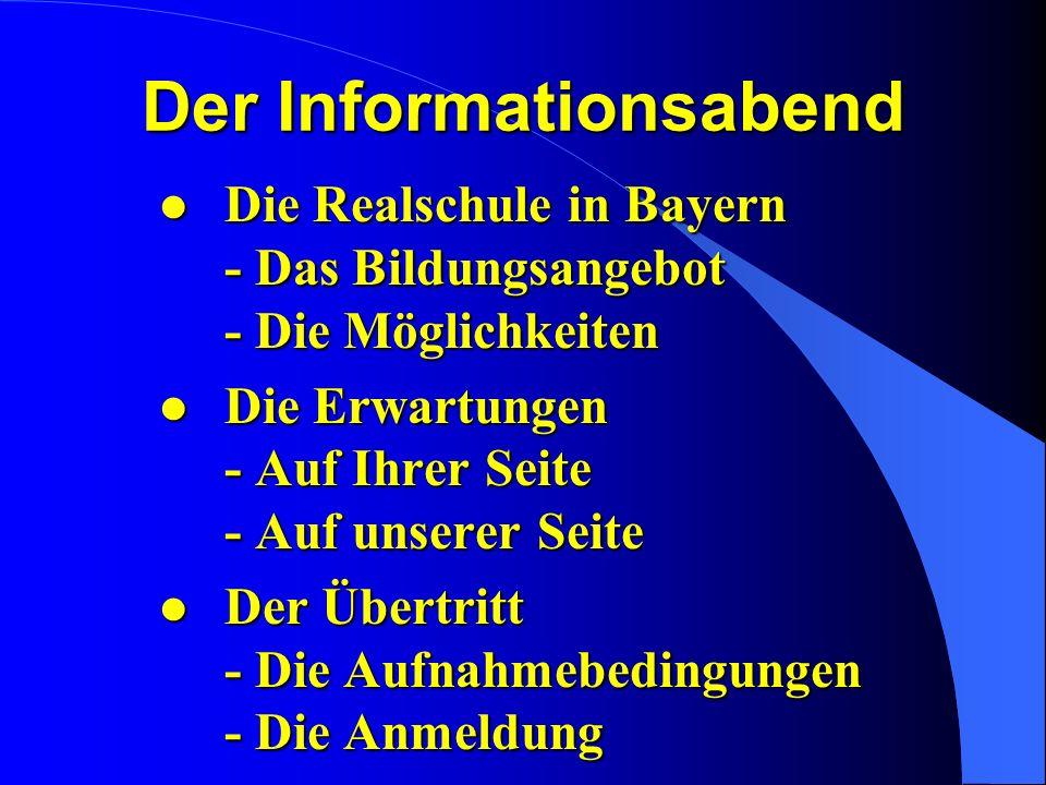 l Die Realschule in Bayern - Das Bildungsangebot - Die Möglichkeiten l Die Erwartungen - Auf Ihrer Seite - Auf unserer Seite l Der Übertritt - Die Auf
