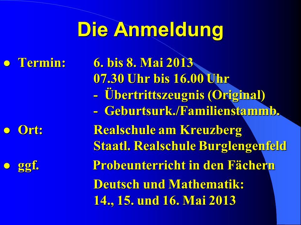 Die Anmeldung lTermin:6. bis 8. Mai 2013 07.30 Uhr bis 16.00 Uhr - Übertrittszeugnis (Original) - Geburtsurk./Familienstammb. lOrt:Realschule am Kreuz
