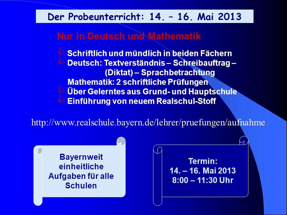 Der Probeunterricht: 14. – 16. Mai 2013 Termin: 14. – 16. Mai 2013 8:00 – 11:30 Uhr Nur in Deutsch und Mathematik Schriftlich und mündlich in beiden F