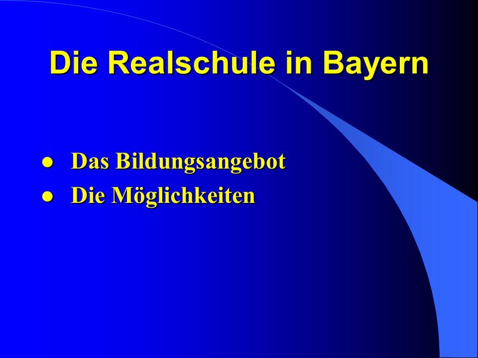 Die Realschule in Bayern l Das Bildungsangebot l Die Möglichkeiten