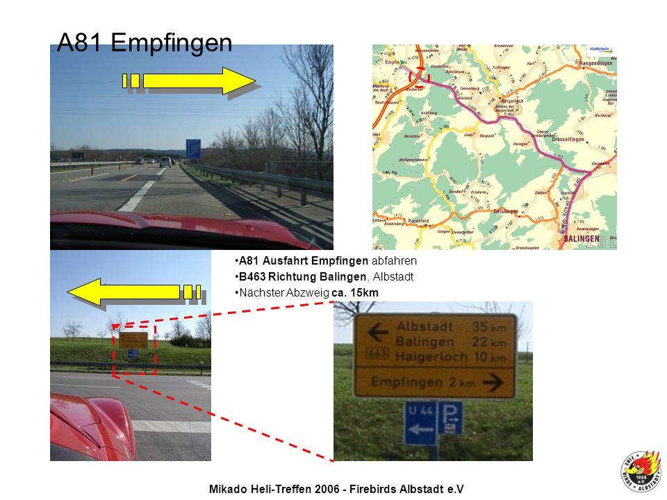 Mikado Heli-Treffen 2006 - Firebirds Albstadt e.V A81 Ausfahrt Empfingen abfahren B463 Richtung Balingen, Albstadt Nächster Abzweig ca.