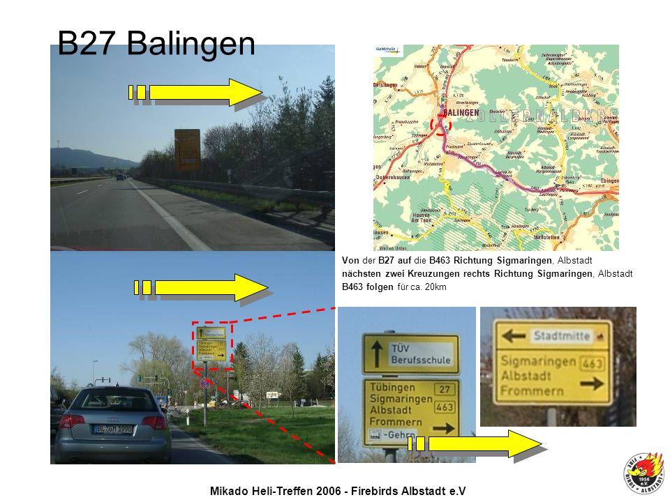 Mikado Heli-Treffen 2006 - Firebirds Albstadt e.V Von der B27 auf die B463 Richtung Sigmaringen, Albstadt nächsten zwei Kreuzungen rechts Richtung Sigmaringen, Albstadt B463 folgen für ca.
