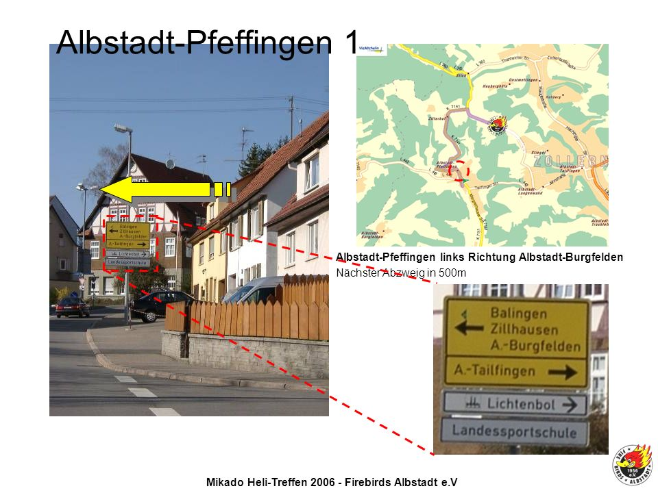 Mikado Heli-Treffen 2006 - Firebirds Albstadt e.V Albstadt-Pfeffingen links Richtung Albstadt-Burgfelden Nächster Abzweig in 500m Albstadt-Pfeffingen 1