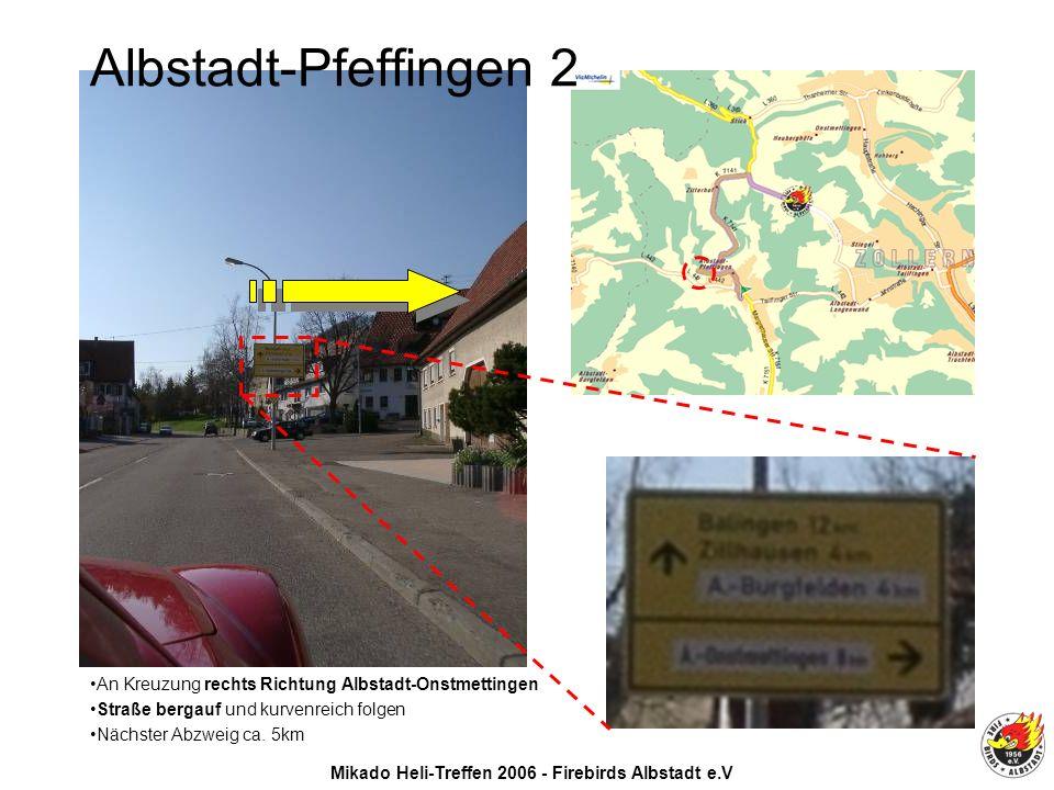 Mikado Heli-Treffen 2006 - Firebirds Albstadt e.V An Kreuzung rechts Richtung Albstadt-Onstmettingen Straße bergauf und kurvenreich folgen Nächster Abzweig ca.