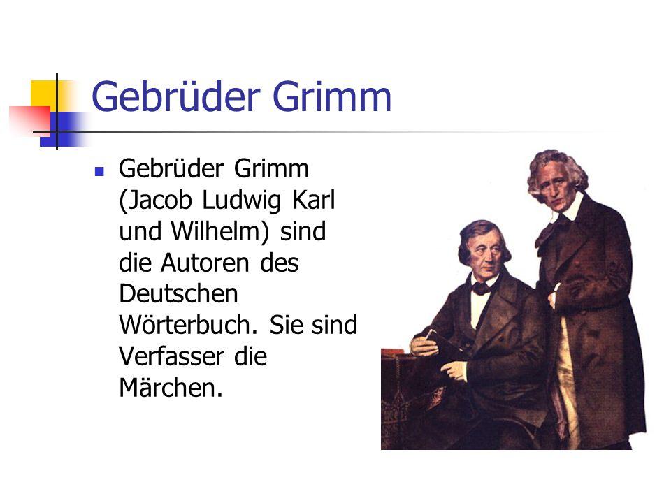 Gebrüder Grimm Gebrüder Grimm (Jacob Ludwig Karl und Wilhelm) sind die Autoren des Deutschen Wörterbuch. Sie sind Verfasser die Märchen.