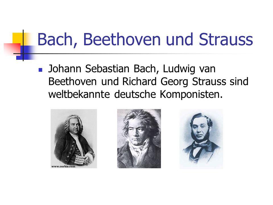 Bach, Beethoven und Strauss Johann Sebastian Bach, Ludwig van Beethoven und Richard Georg Strauss sind weltbekannte deutsche Komponisten.