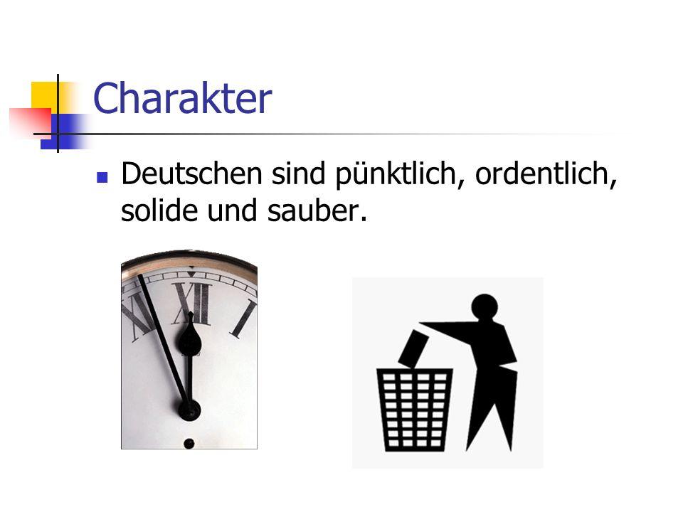 Charakter Deutschen sind pünktlich, ordentlich, solide und sauber.