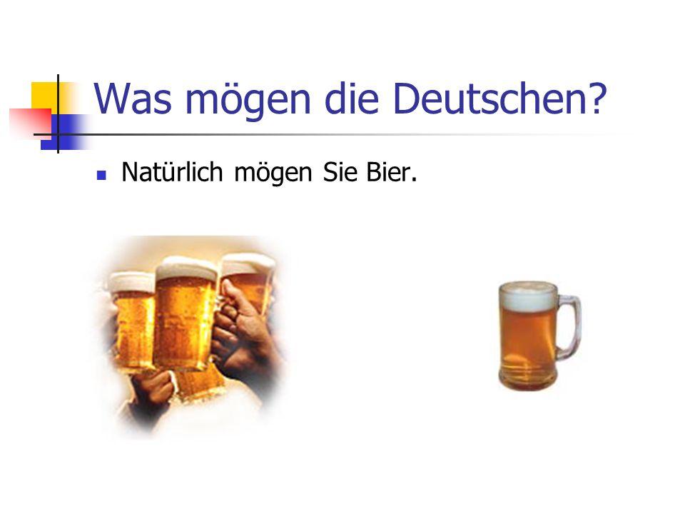 Was mögen die Deutschen? Natürlich mögen Sie Bier.