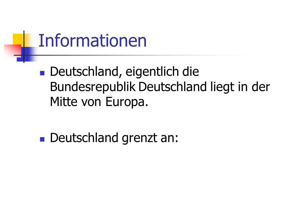 Informationen Deutschland, eigentlich die Bundesrepublik Deutschland liegt in der Mitte von Europa. Deutschland grenzt an: