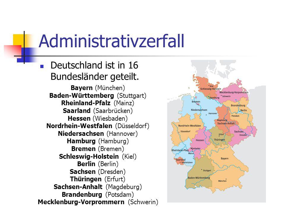Administrativzerfall Deutschland ist in 16 Bundesländer geteilt. Bayern (München) Baden-Württemberg (Stuttgart) Rheinland-Pfalz (Mainz) Saarland (Saar