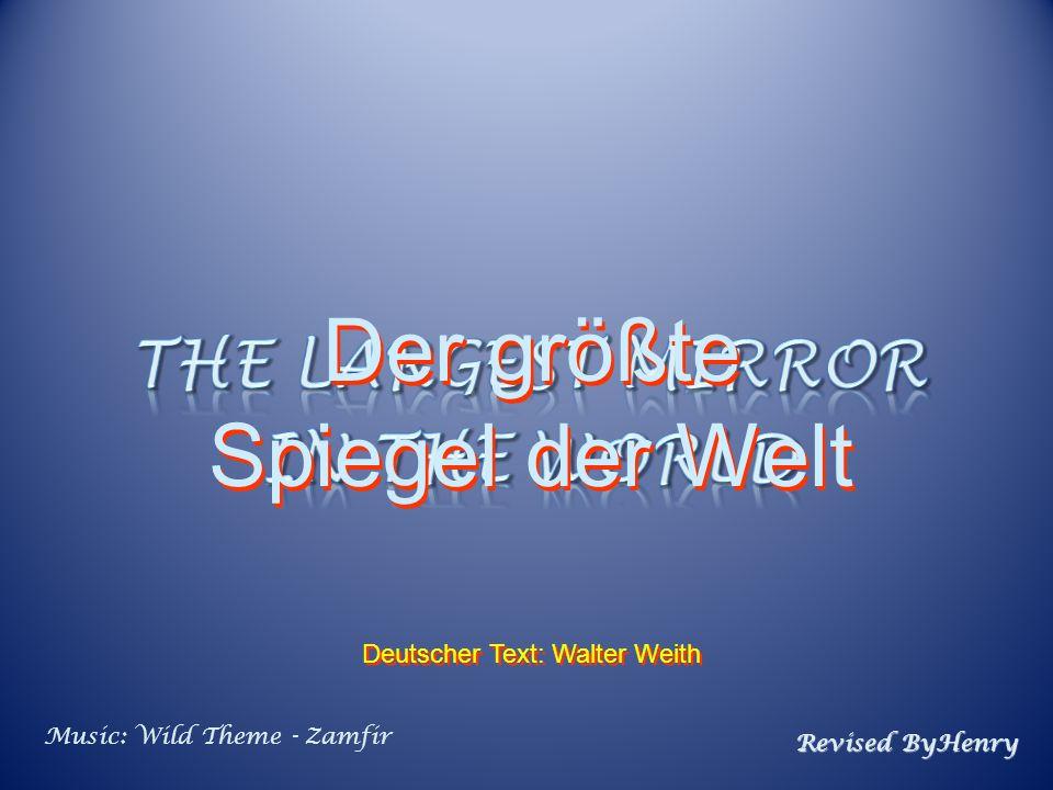 Music: Wild Theme - Zamfir Revised ByHenry Der größte Spiegel der Welt................................